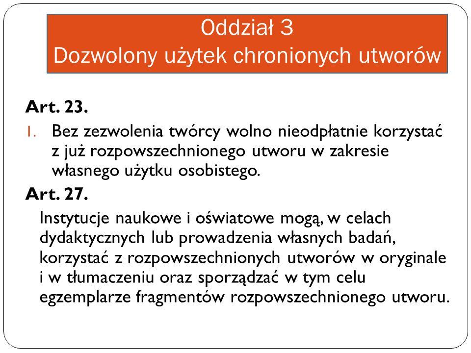 Oddział 3 Dozwolony użytek chronionych utworów Art. 23. 1. Bez zezwolenia twórcy wolno nieodpłatnie korzystać z już rozpowszechnionego utworu w zakres