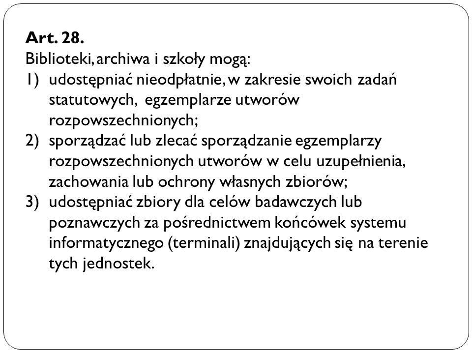 Art. 28. Biblioteki, archiwa i szkoły mogą: 1)udostępniać nieodpłatnie, w zakresie swoich zadań statutowych, egzemplarze utworów rozpowszechnionych; 2