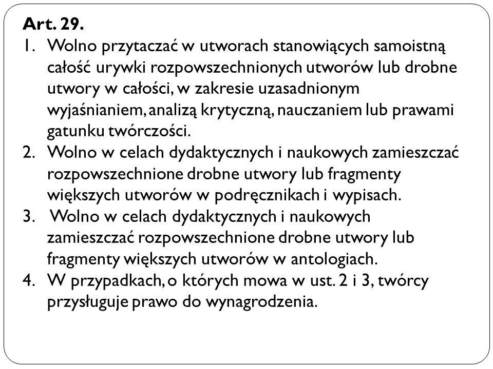 Art. 29. 1.Wolno przytaczać w utworach stanowiących samoistną całość urywki rozpowszechnionych utworów lub drobne utwory w całości, w zakresie uzasadn