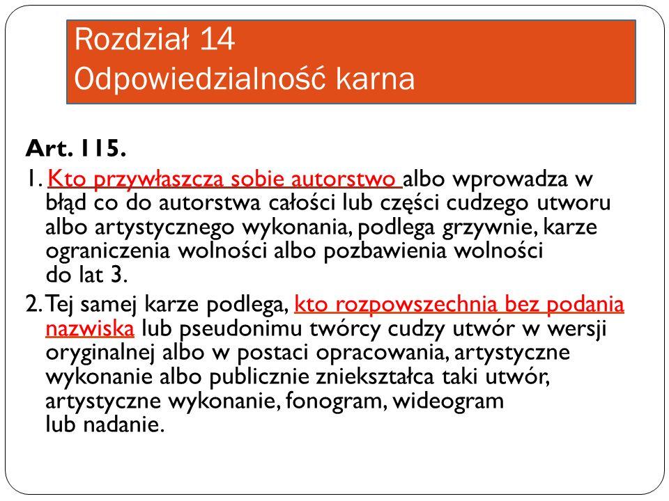 Rozdział 14 Odpowiedzialność karna Art. 115. 1. Kto przywłaszcza sobie autorstwo albo wprowadza w błąd co do autorstwa całości lub części cudzego utwo