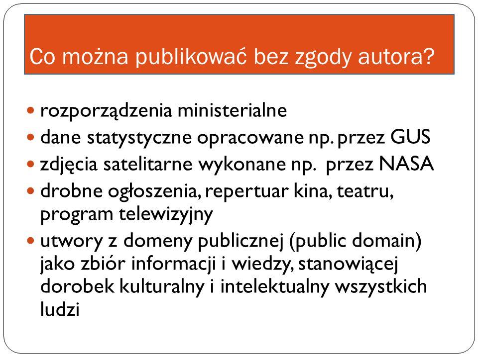 Co można publikować bez zgody autora? rozporządzenia ministerialne dane statystyczne opracowane np. przez GUS zdjęcia satelitarne wykonane np. przez N