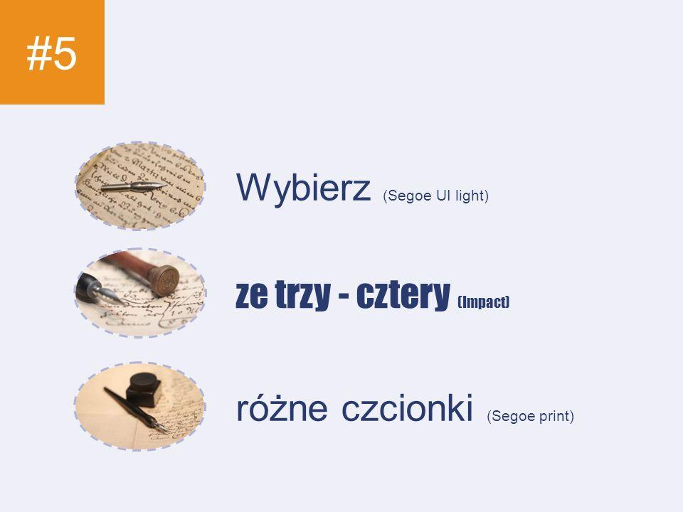 #5 Wybierz (Segoe UI light) ze trzy - cztery (Impact) różne czcionki (Segoe print)