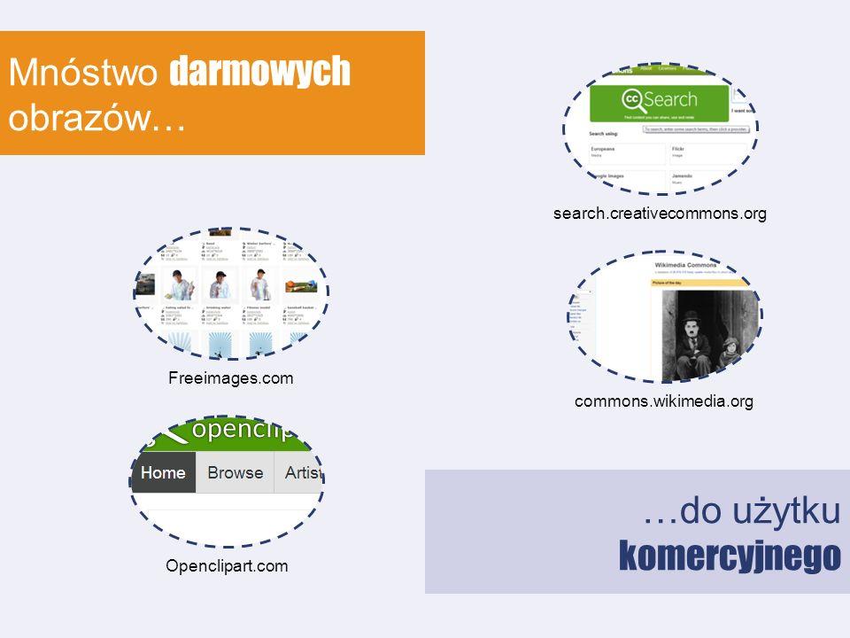 Mnóstwo darmowych obrazów… search.creativecommons.org …do użytku komercyjnego Openclipart.comcommons.wikimedia.orgFreeimages.com