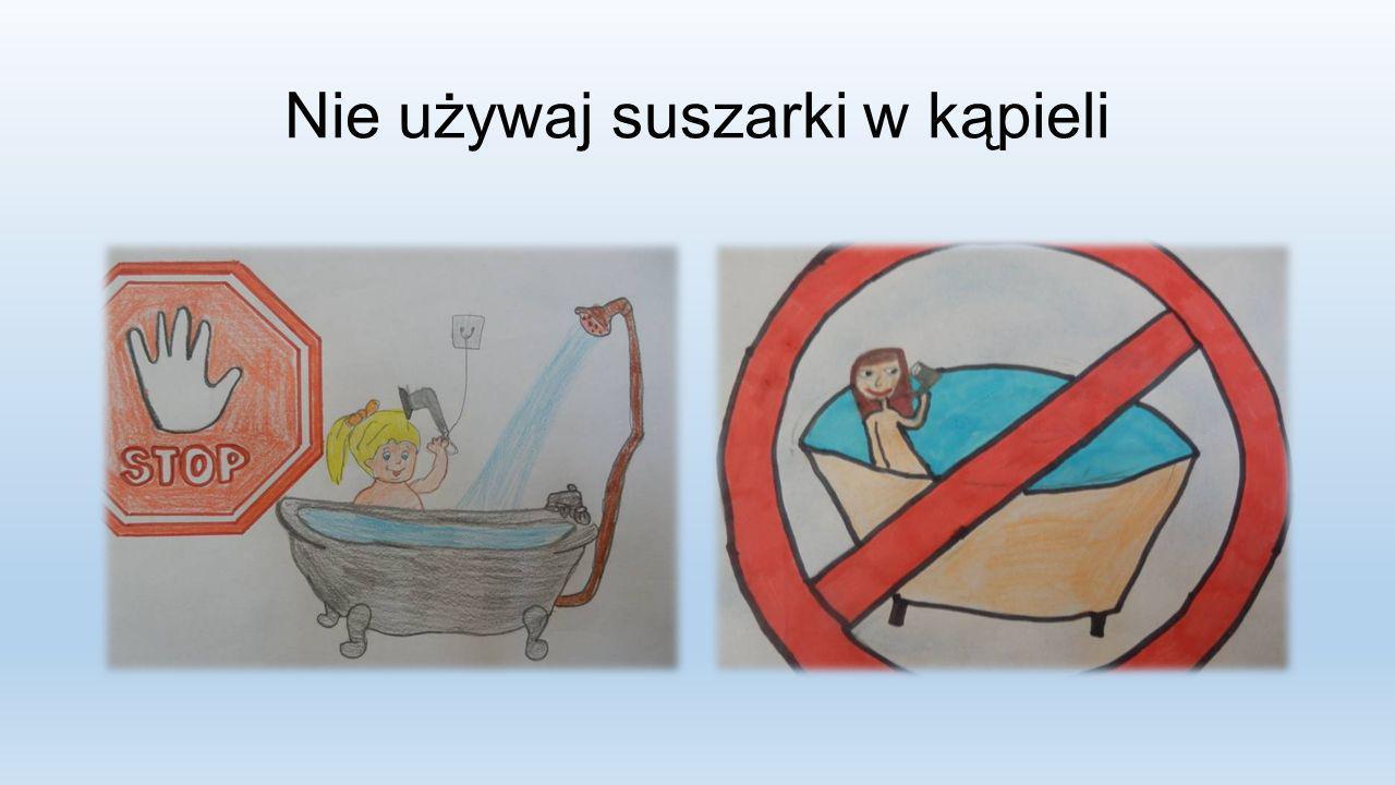 Nie używaj suszarki w kąpieli