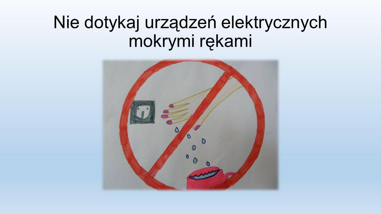 Nie dotykaj urządzeń elektrycznych mokrymi rękami