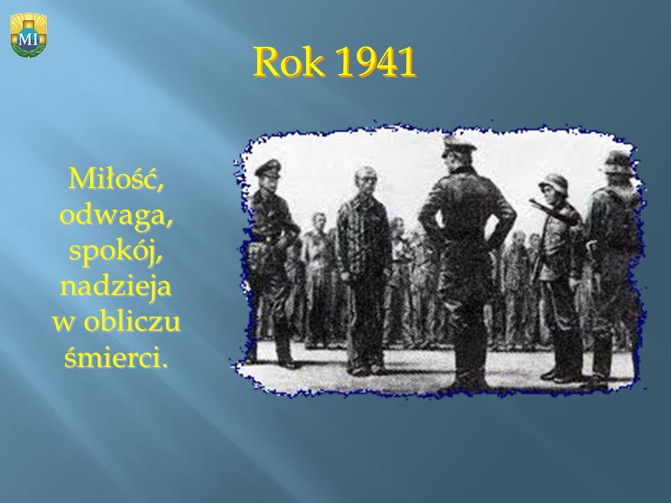 Rok 1941 Miłość, odwaga, spokój, nadzieja w obliczu śmierci.