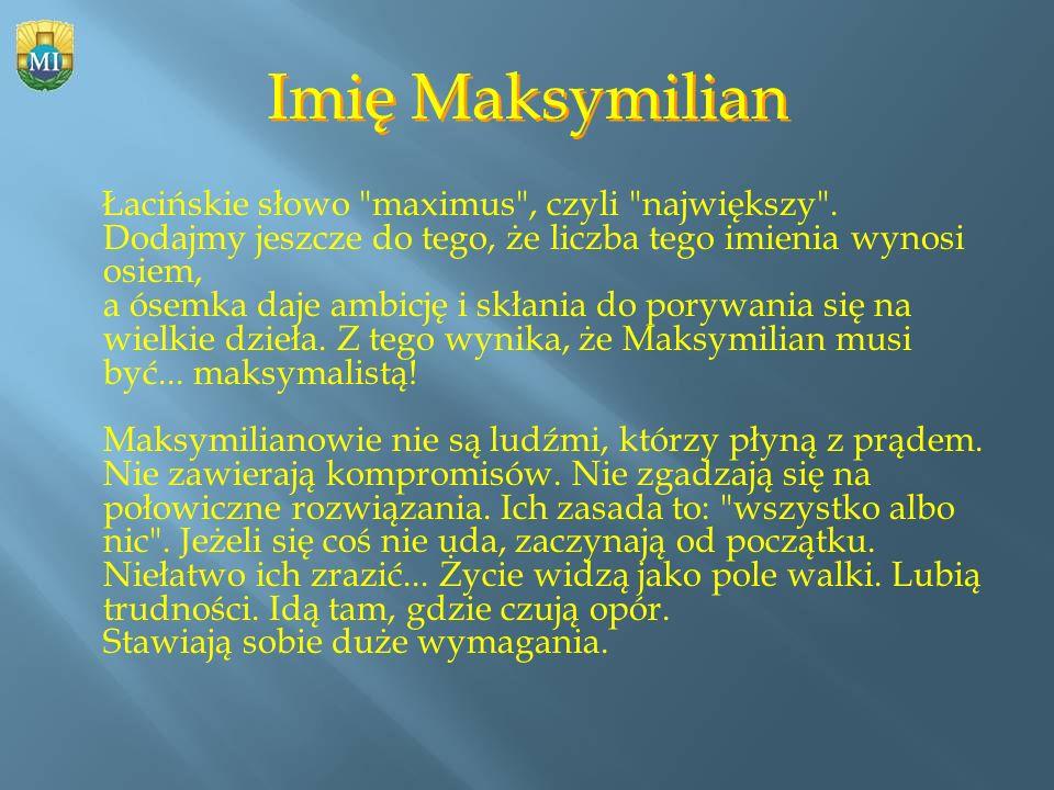 Imię Maksymilian Łacińskie słowo maximus , czyli największy .