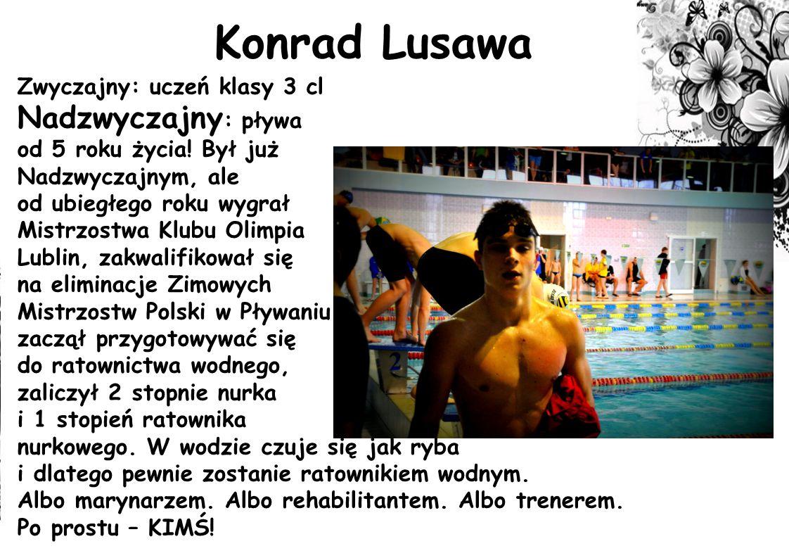 Zwyczajny: uczeń klasy 3 cl Nadzwyczajny : pływa od 5 roku życia! Był już Nadzwyczajnym, ale od ubiegłego roku wygrał Mistrzostwa Klubu Olimpia Lublin