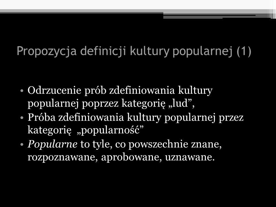 Propozycja definicji kultury popularnej (1) Odrzucenie prób zdefiniowania kultury popularnej poprzez kategorię lud, Próba zdefiniowania kultury popula