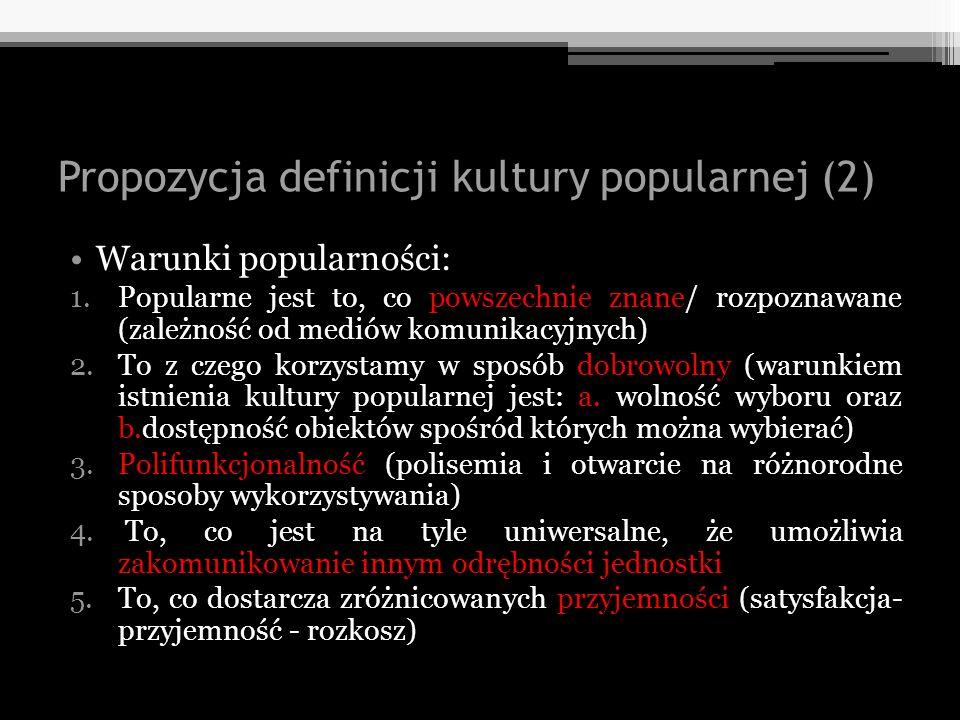 Propozycja definicji kultury popularnej (2) Warunki popularności: 1.Popularne jest to, co powszechnie znane/ rozpoznawane (zależność od mediów komunik