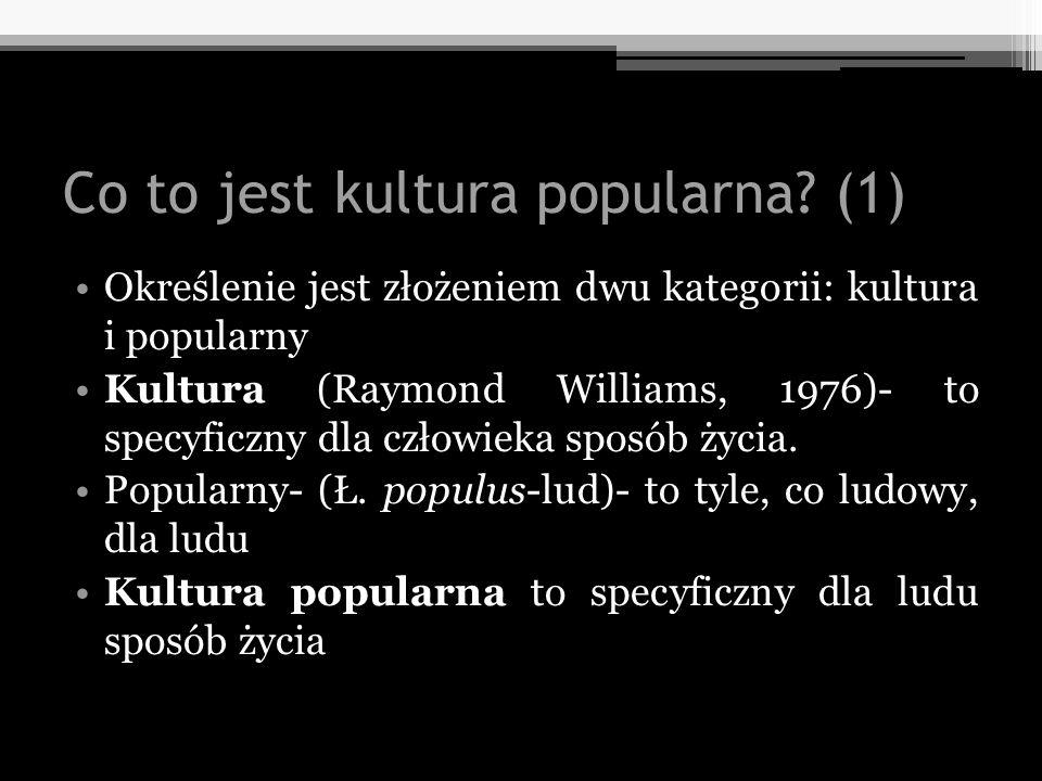 Co to jest kultura popularna? (1) Określenie jest złożeniem dwu kategorii: kultura i popularny Kultura (Raymond Williams, 1976)- to specyficzny dla cz