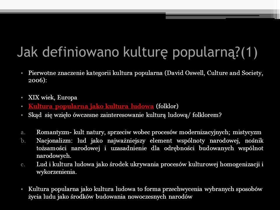 Jak definiowano kulturę popularną?(1) Pierwotne znaczenie kategorii kultura popularna (David Oswell, Culture and Society, 2006): XIX wiek, Europa Kult
