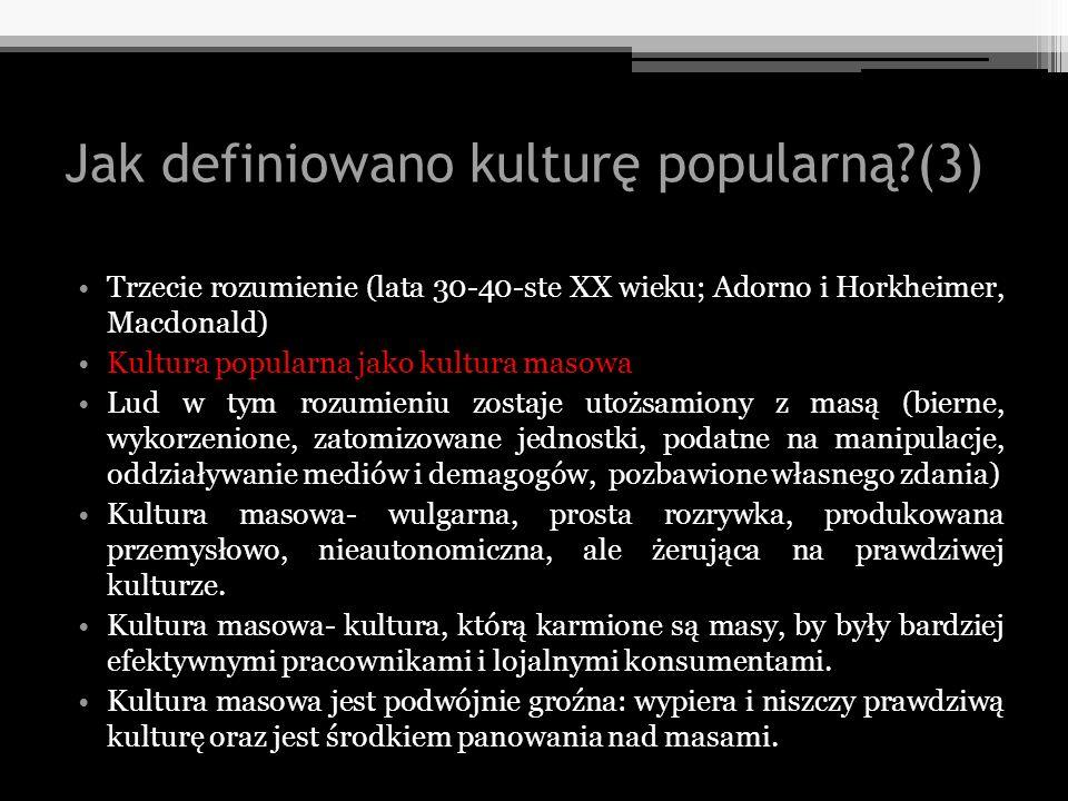 Jak definiowano kulturę popularną?(3) Trzecie rozumienie (lata 30-40-ste XX wieku; Adorno i Horkheimer, Macdonald) Kultura popularna jako kultura maso