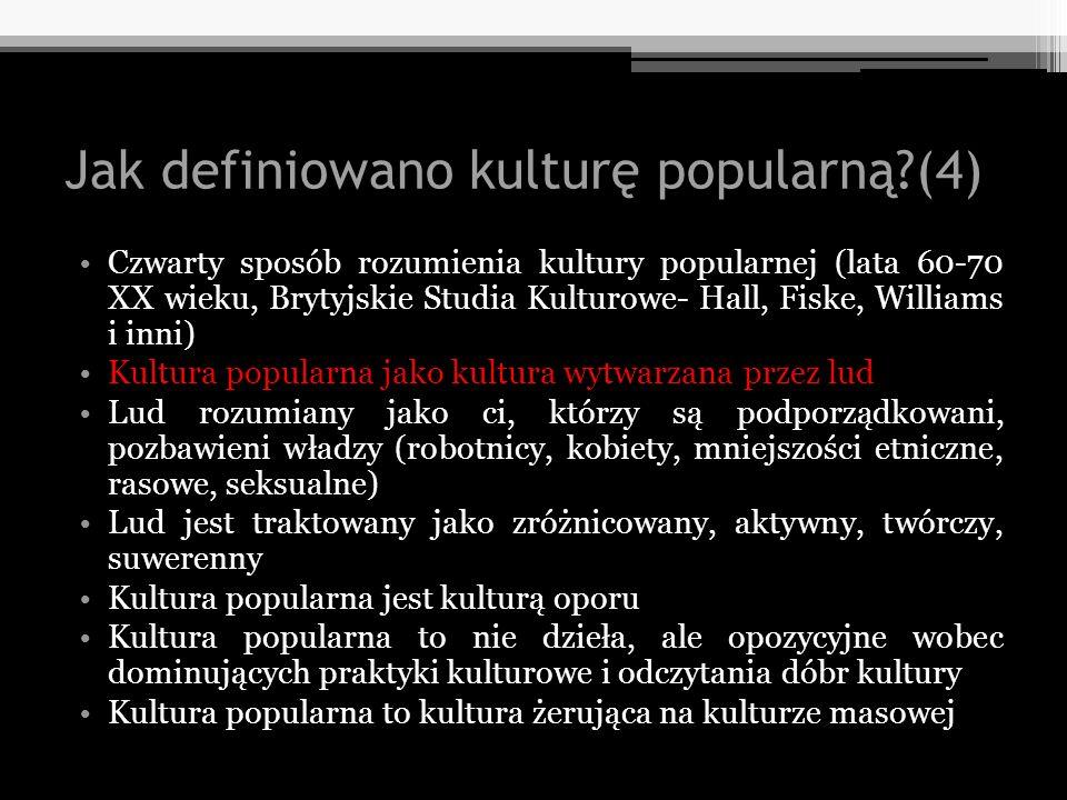 Jak definiowano kulturę popularną?(4) Czwarty sposób rozumienia kultury popularnej (lata 60-70 XX wieku, Brytyjskie Studia Kulturowe- Hall, Fiske, Wil
