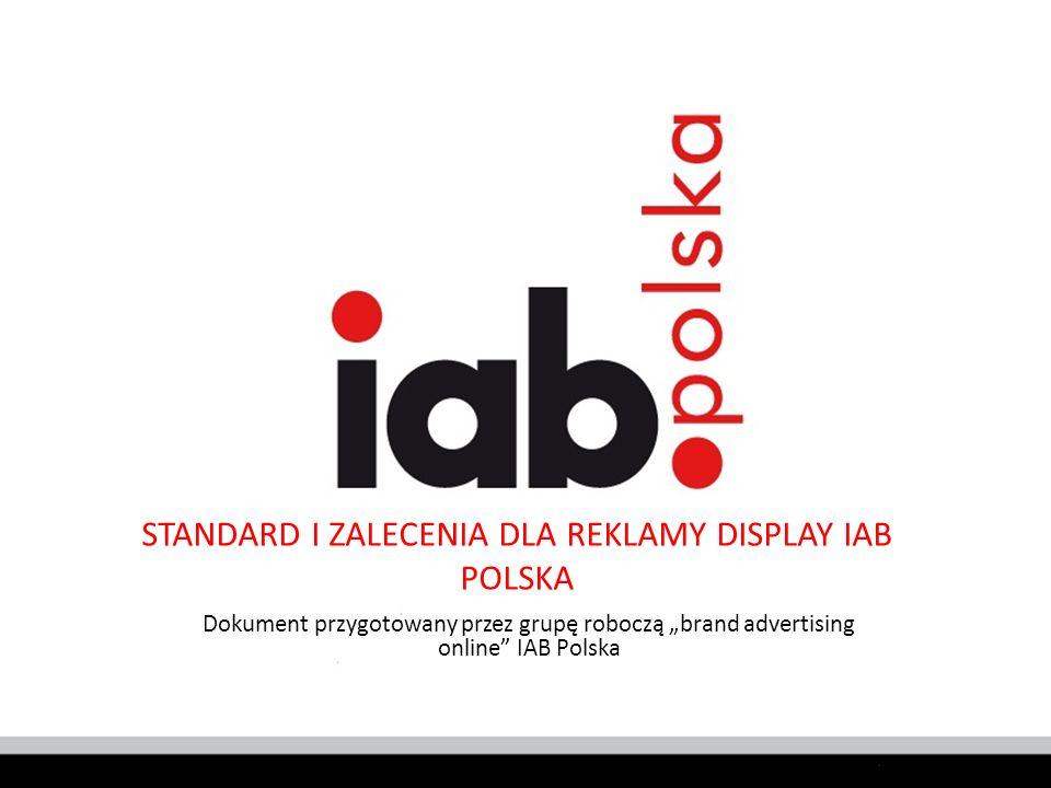 STANDARD I ZALECENIA DLA REKLAMY DISPLAY IAB POLSKA Dokument przygotowany przez grupę roboczą brand advertising online IAB Polska