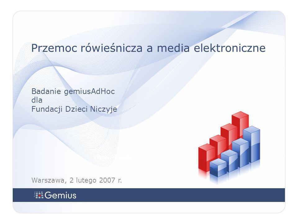 sierpień 2006 Warszawa, 2 lutego 2007 r. Przemoc rówieśnicza a media elektroniczne Badanie gemiusAdHoc dla Fundacji Dzieci Niczyje