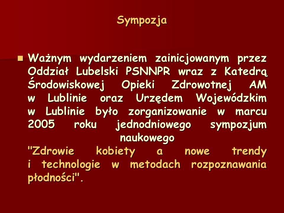 Sympozja Ważnym wydarzeniem zainicjowanym przez Oddział Lubelski PSNNPR wraz z Katedrą Środowiskowej Opieki Zdrowotnej AM w Lublinie oraz Urzędem Wojewódzkim w Lublinie było zorganizowanie w marcu 2005 roku jednodniowego sympozjum naukowego Zdrowie kobiety a nowe trendy i technologie w metodach rozpoznawania płodności .