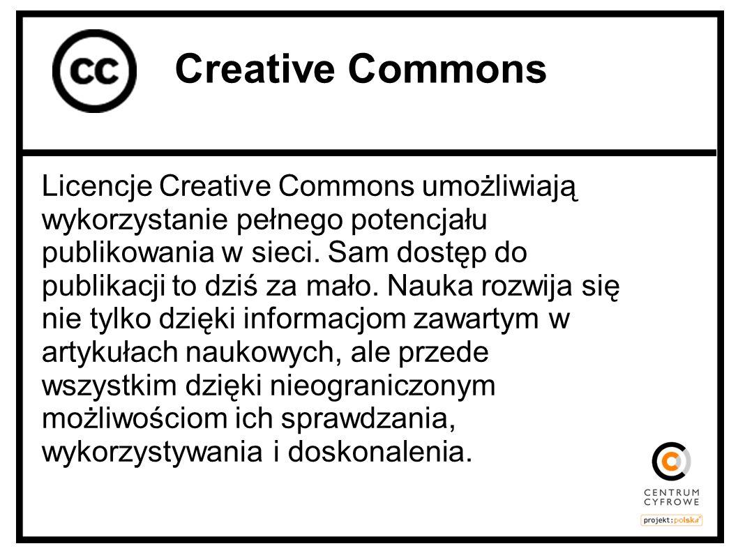 Licencje Creative Commons umożliwiają wykorzystanie pełnego potencjału publikowania w sieci. Sam dostęp do publikacji to dziś za mało. Nauka rozwija s