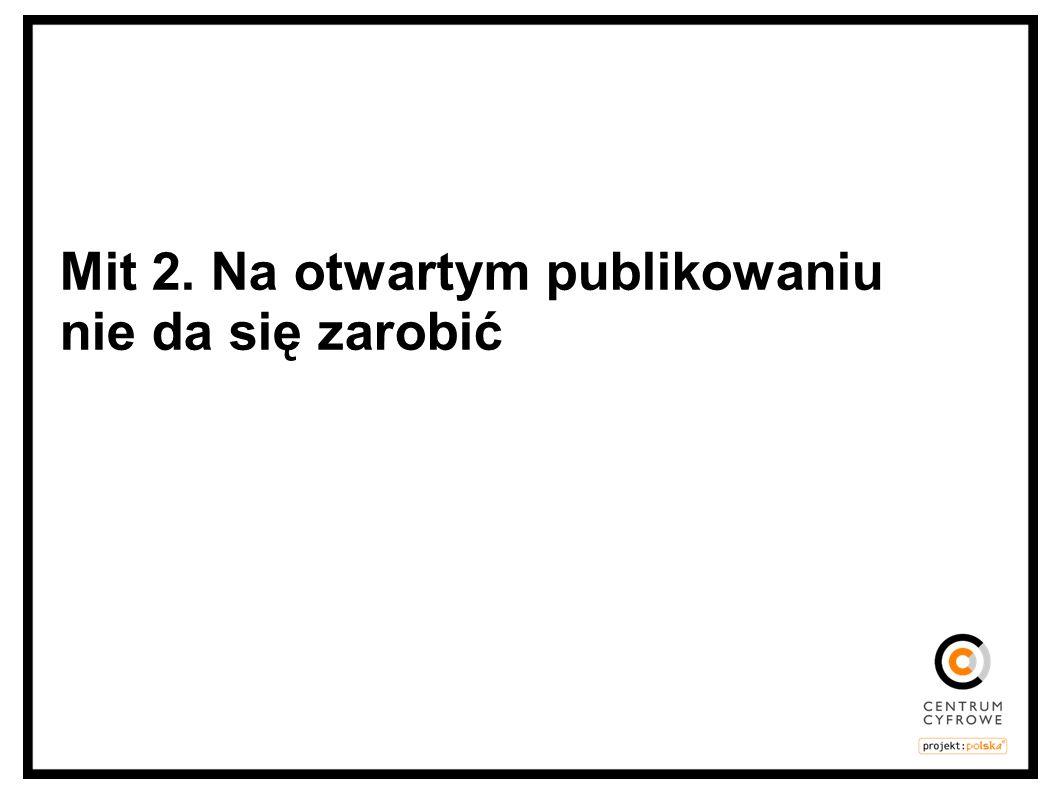 Mit 2. Na otwartym publikowaniu nie da się zarobić