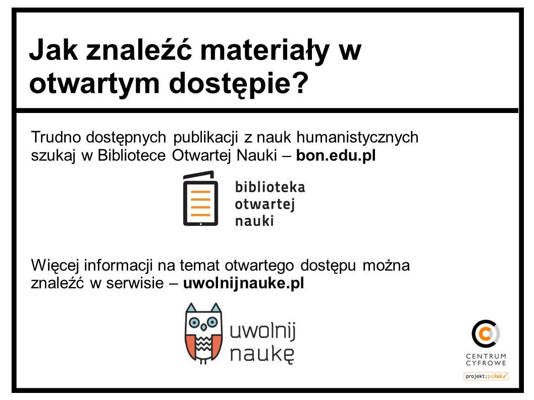 Trudno dostępnych publikacji z nauk humanistycznych szukaj w Bibliotece Otwartej Nauki – bon.edu.pl Więcej informacji na temat otwartego dostępu można