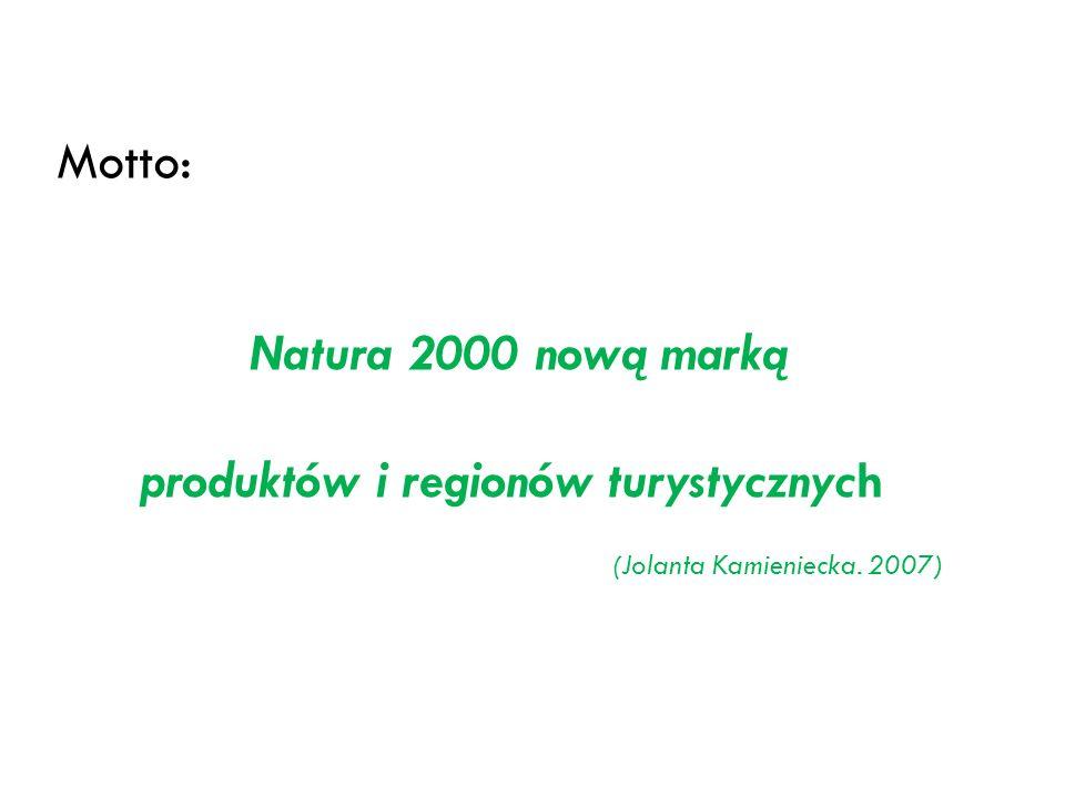 Motto: Natura 2000 nową marką produktów i regionów turystycznych (Jolanta Kamieniecka. 2007)