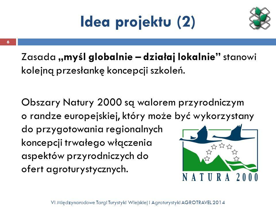 Idea projektu (2) Zasada myśl globalnie – działaj lokalnie stanowi kolejną przesłankę koncepcji szkoleń. Obszary Natury 2000 są walorem przyrodniczym