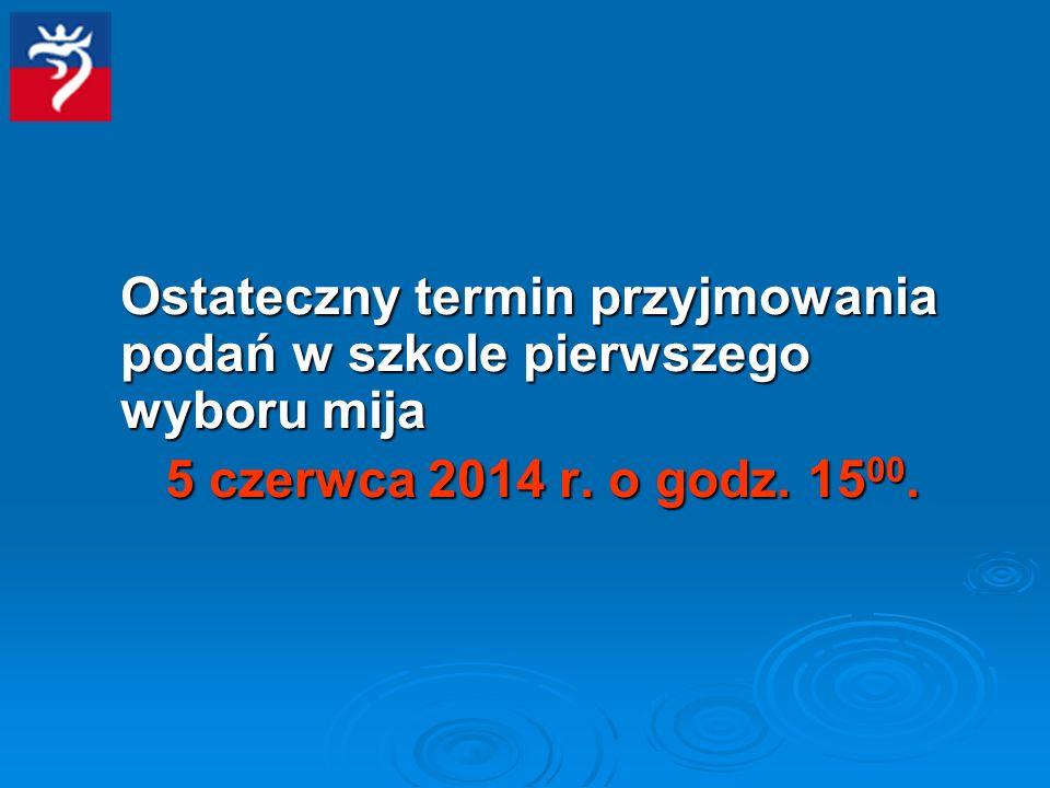 Ostateczny termin przyjmowania podań w szkole pierwszego wyboru mija 5 czerwca 2014 r. o godz. 15 00.