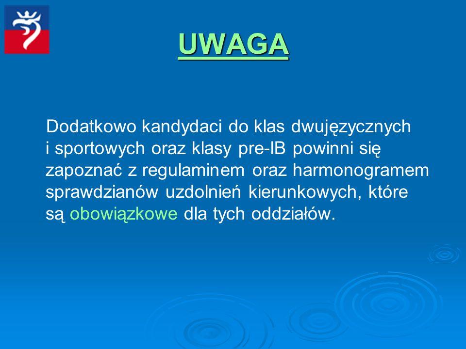 UWAGA Dodatkowo kandydaci do klas dwujęzycznych i sportowych oraz klasy pre-IB powinni się zapoznać z regulaminem oraz harmonogramem sprawdzianów uzdolnień kierunkowych, które są obowiązkowe dla tych oddziałów.