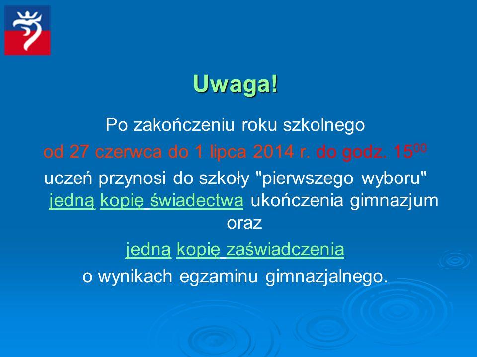 Uwaga! Po zakończeniu roku szkolnego od 27 czerwca do 1 lipca 2014 r. do godz. 15 00 uczeń przynosi do szkoły
