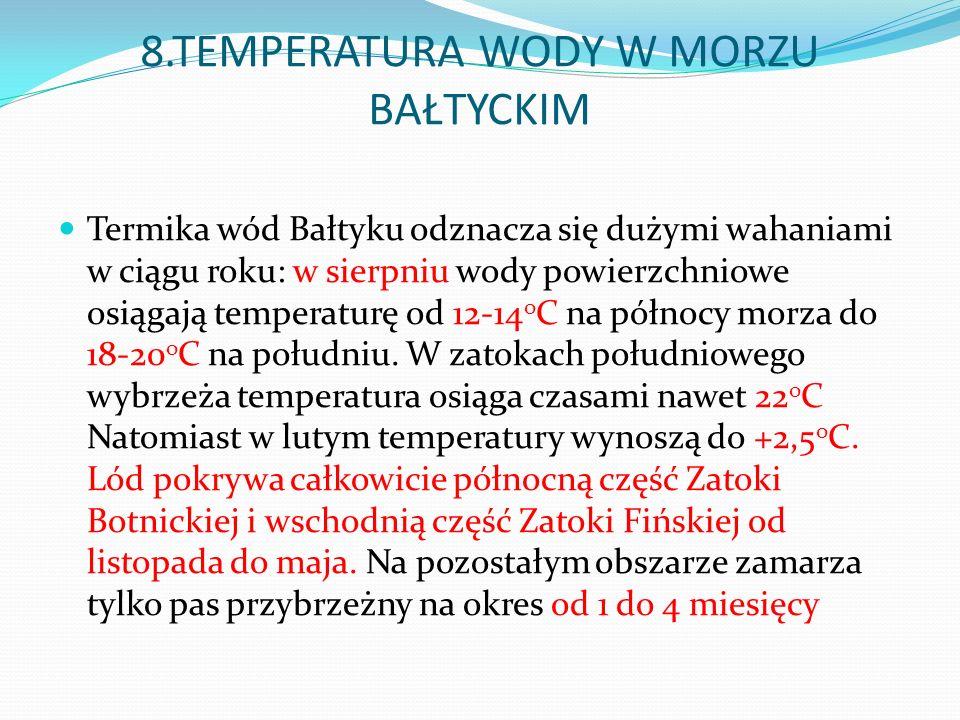 8.TEMPERATURA WODY W MORZU BAŁTYCKIM Termika wód Bałtyku odznacza się dużymi wahaniami w ciągu roku: w sierpniu wody powierzchniowe osiągają temperatu
