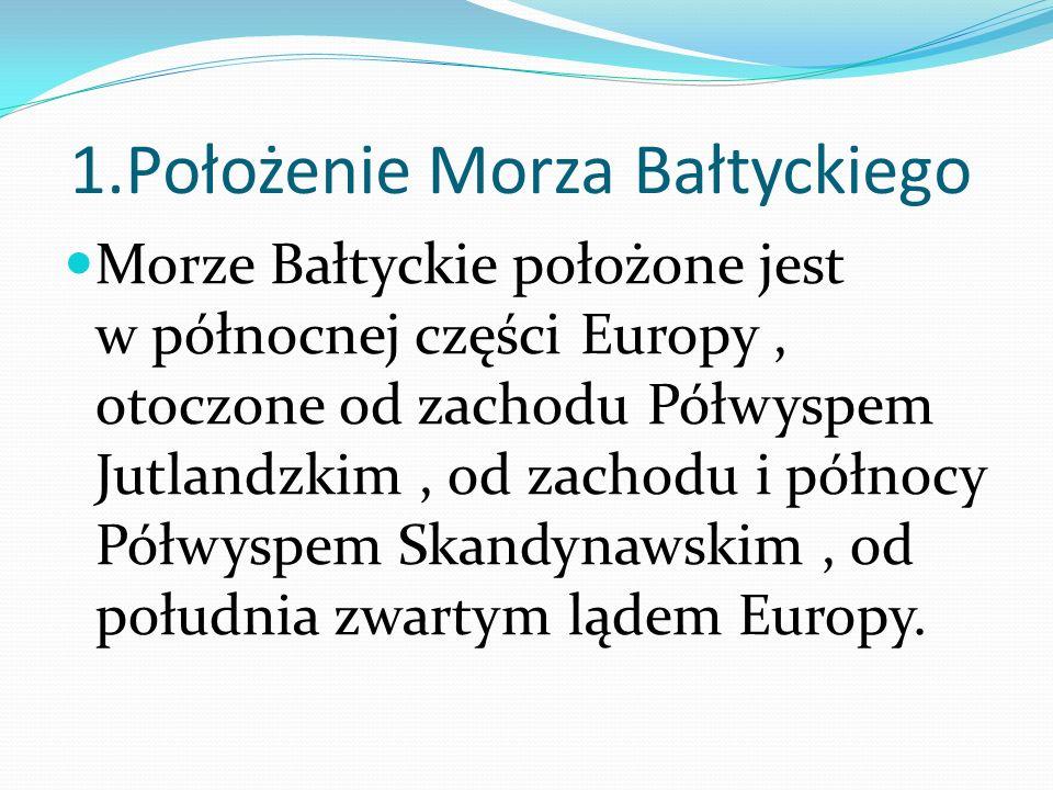 1.Położenie Morza Bałtyckiego Morze Bałtyckie położone jest w północnej części Europy, otoczone od zachodu Półwyspem Jutlandzkim, od zachodu i północy