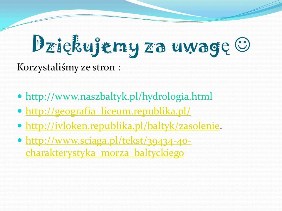 Dzi ę kujemy za uwag ę Korzystaliśmy ze stron : http://www.naszbaltyk.pl/hydrologia.html http://geografia_liceum.republika.pl/ http://ivloken.republik