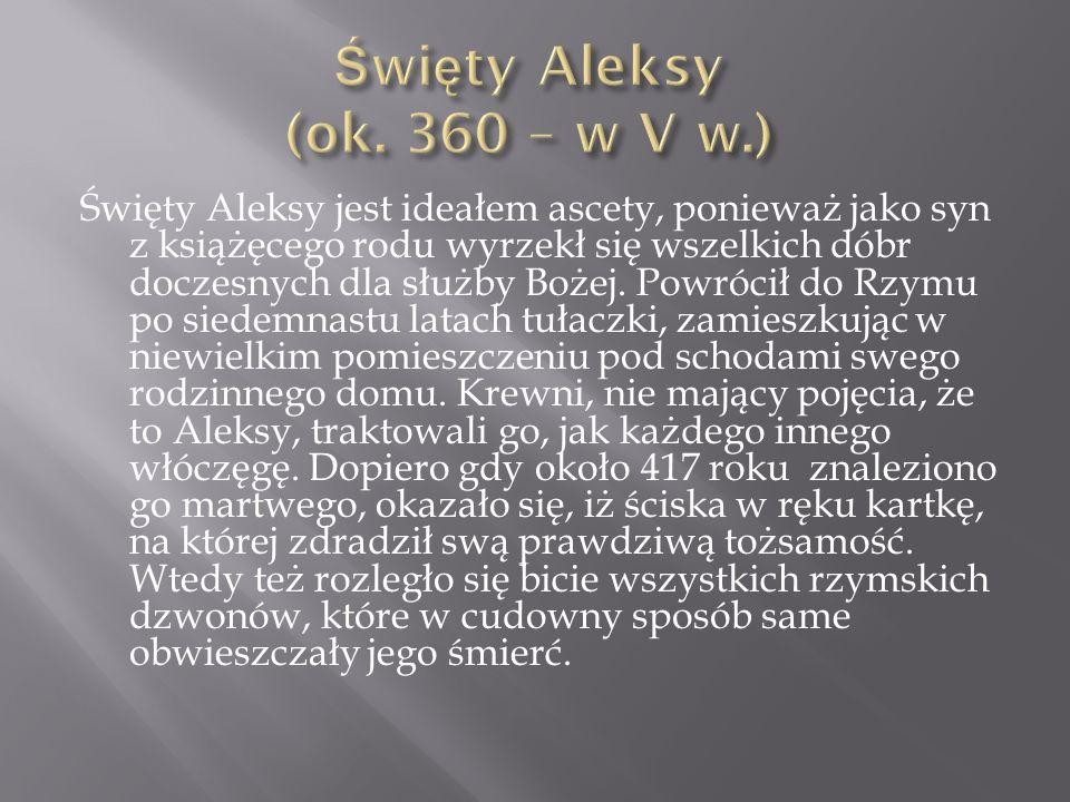 Święty Aleksy jest ideałem ascety, ponieważ jako syn z książęcego rodu wyrzekł się wszelkich dóbr doczesnych dla służby Bożej.