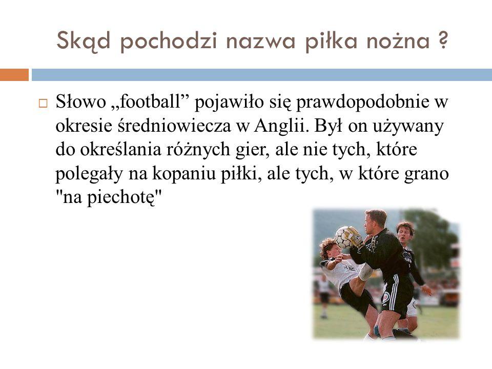 Skąd pochodzi nazwa piłka nożna ? Słowo football pojawiło się prawdopodobnie w okresie średniowiecza w Anglii. Był on używany do określania różnych gi