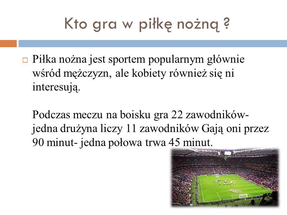 Bardzo krótko o zasadach gry w piłkę nożną W meczu biorą udział dwie drużyny.