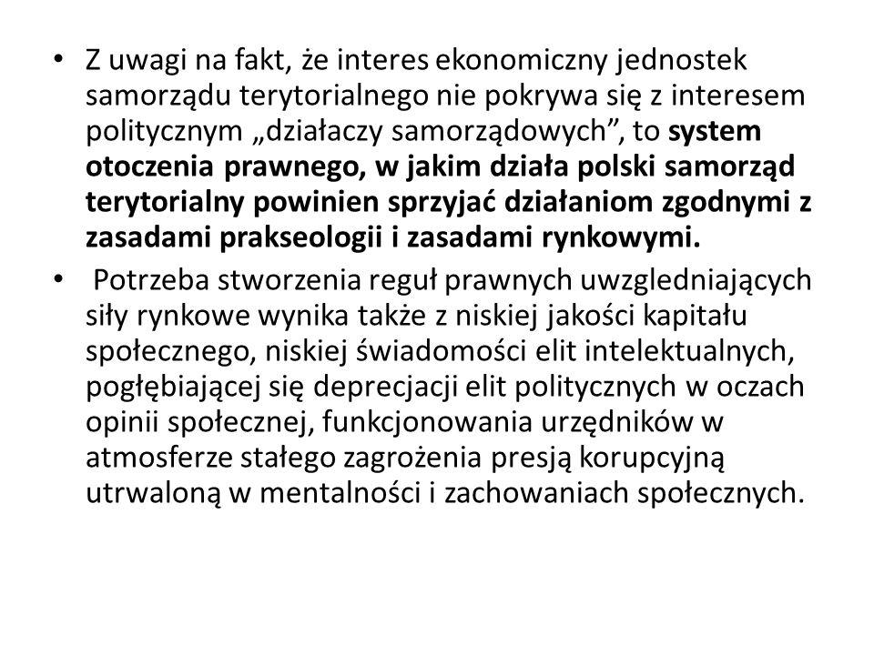 Z uwagi na fakt, że interes ekonomiczny jednostek samorządu terytorialnego nie pokrywa się z interesem politycznym działaczy samorządowych, to system
