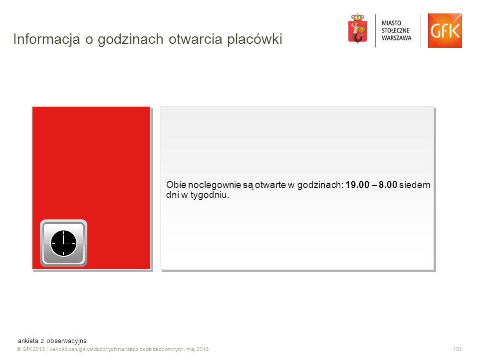 © GfK 2013 | Jakość usług świadczonych na rzecz osób bezdomnych | maj 2013101 Obie noclegownie są otwarte w godzinach: 19.00 – 8.00 siedem dni w tygod
