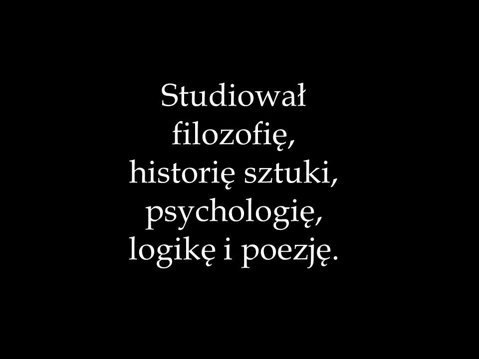 Studiował filozofię, historię sztuki, psychologię, logikę i poezję.