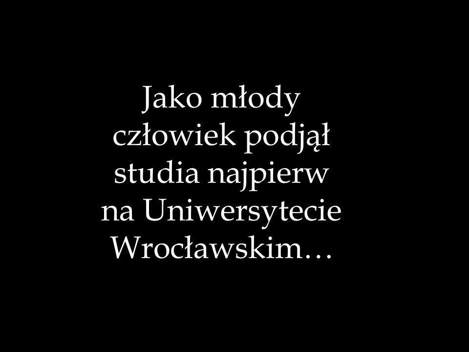 Jako młody człowiek podjął studia najpierw na Uniwersytecie Wrocławskim…