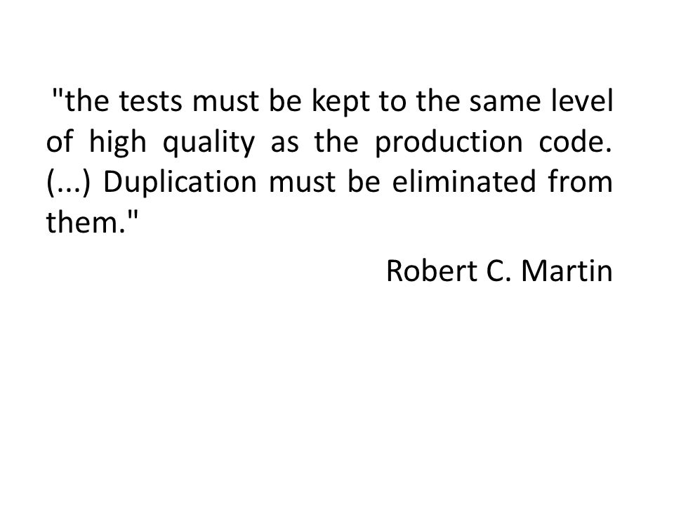 the tests must be kept to the same level of high quality as the production code.