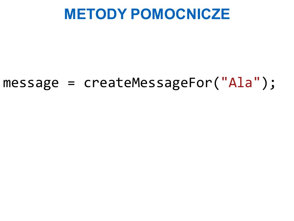 METODY POMOCNICZE message = createMessageFor(