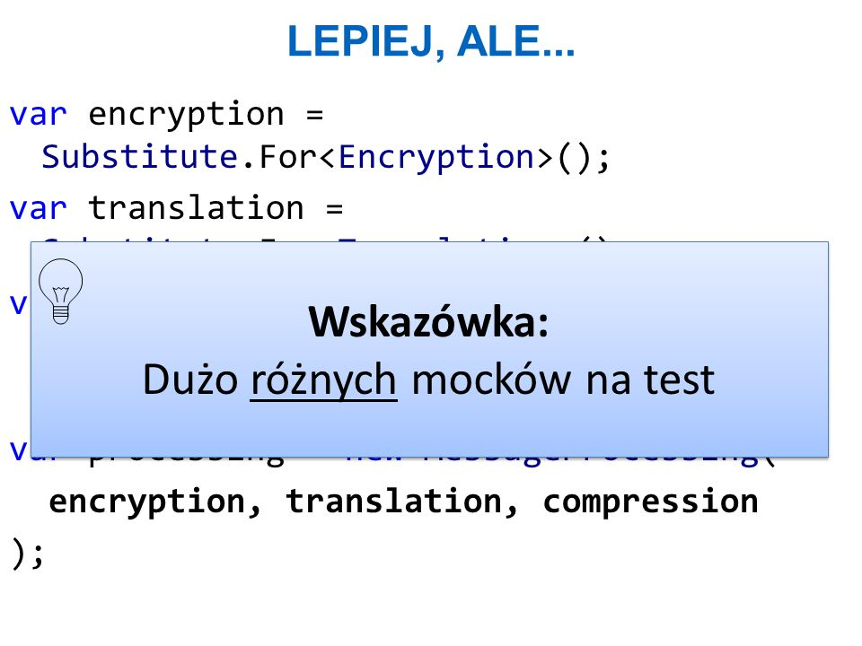 LEPIEJ, ALE... var encryption = Substitute.For (); var translation = Substitute.For (); var compression = Substitute.For (); var processing = new Mess