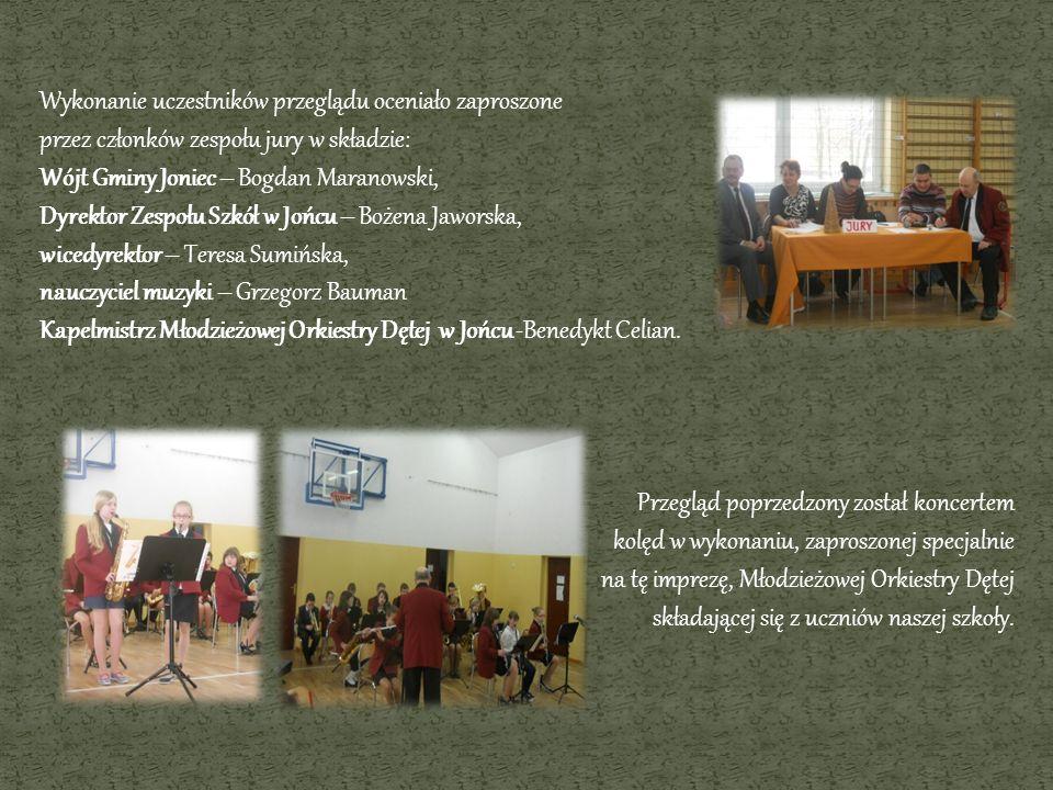 Wykonanie uczestników przeglądu oceniało zaproszone przez członków zespołu jury w składzie: Wójt Gminy Joniec – Bogdan Maranowski, Dyrektor Zespołu Sz