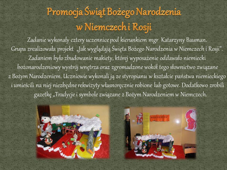 Zadanie wykonały cztery uczennice pod kierunkiem mgr Katarzyny Bauman. Grupa zrealizowała projekt Jak wyglądają Święta Bożego Narodzenia w Niemczech i