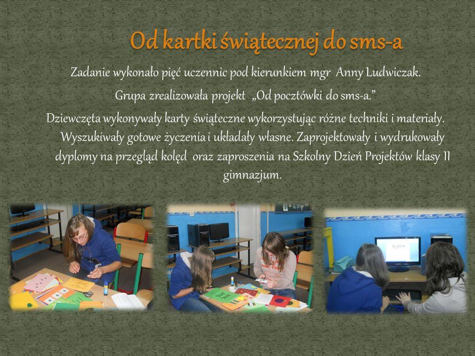 Zadanie wykonało pięć uczennic pod kierunkiem mgr Anny Ludwiczak. Grupa zrealizowała projekt Od pocztówki do sms-a. Dziewczęta wykonywały karty świąte