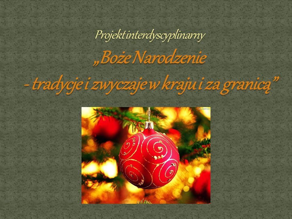 Cel ogólny: Kultywowanie tradycji związanych z Bożym Narodzeniem w Polsce, Niemczech, Rosji i Anglii.