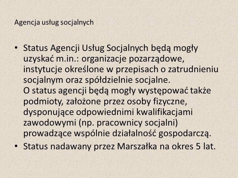 Agencja usług socjalnych Status Agencji Usług Socjalnych będą mogły uzyskać m.in.: organizacje pozarządowe, instytucje określone w przepisach o zatrud