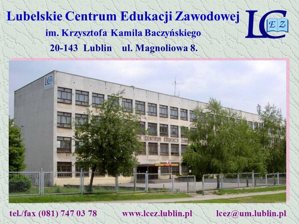 Lubelskie Centrum Edukacji Zawodowej im. Krzysztofa Kamila Baczyńskiego tel./fax (081) 747 03 78 www.lcez.lublin.pl lcez@um.lublin.pl 20-143 Lublin ul