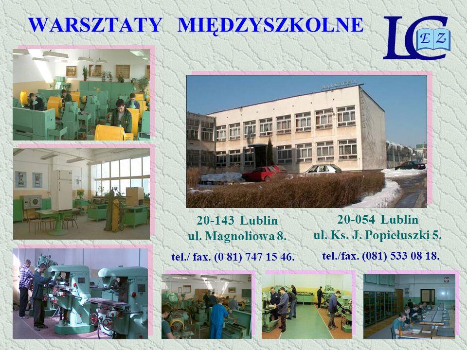 WARSZTATY MIĘDZYSZKOLNE 20-143 Lublin ul. Magnoliowa 8. tel./ fax. (0 81) 747 15 46. 20-054 Lublin ul. Ks. J. Popiełuszki 5. tel./fax. (081) 533 08 18