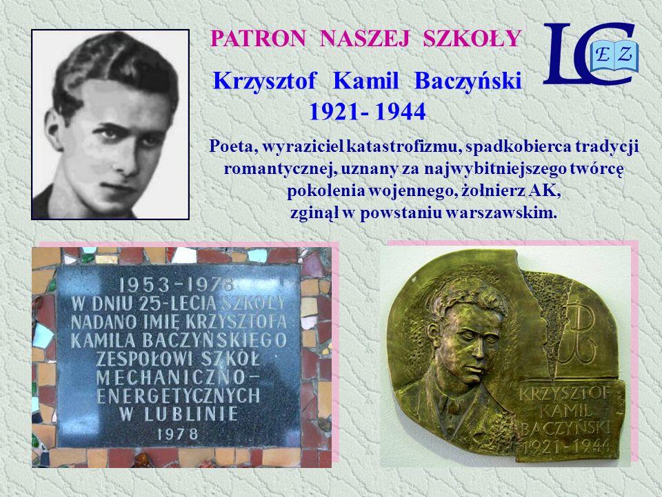 PATRON NASZEJ SZKOŁY Krzysztof Kamil Baczyński 1921- 1944 Poeta, wyraziciel katastrofizmu, spadkobierca tradycji romantycznej, uznany za najwybitniejs